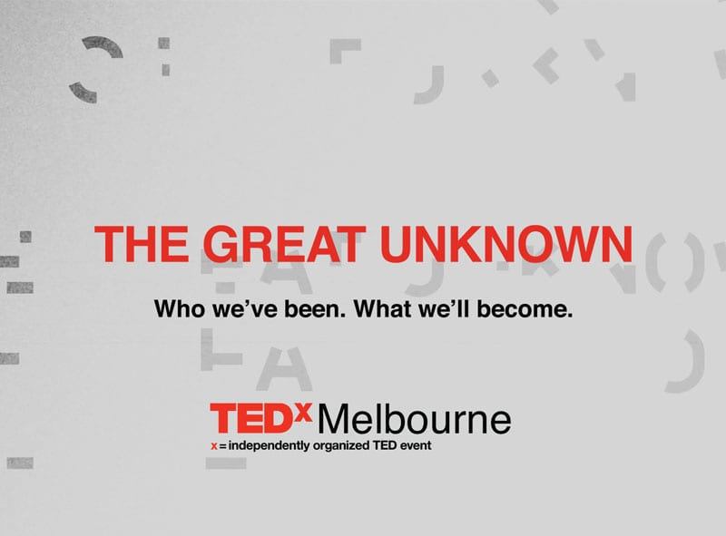 The Great Unknown, a TEDxMelbourne event